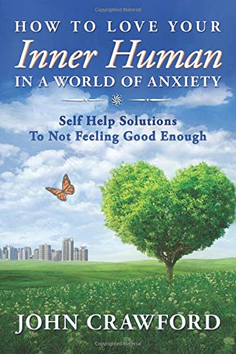 9781794226487: How To Love Your Inner Human In A World Of Anxiety: Self Help Solutions To Not Feeling Good Enough