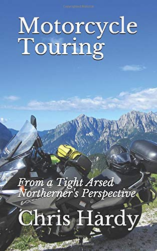 9781794521476: Motorcycle Touring: From a Tight Arsed Northerner's Perspective