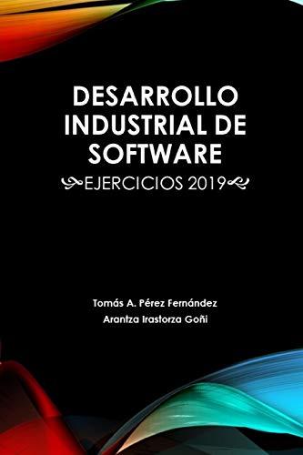 Desarrollo Industrial de Software: Ejercicios 2019 (Paperback): Arantza Irastorza Goñi,
