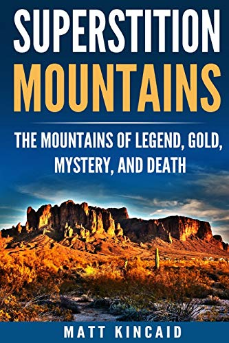 9781795445184: Superstition Mountains: The Mountains of Legend, Gold, Mystery, and Death