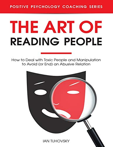 9781795564526: The Art of Reading People: How to Deal with Toxic People and Manipulation to Avoid (or End) an Abusive Relation: 19 (Positive Psychology Coaching Series)