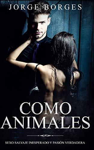 Como Animales: Sexo Salvaje Inesperado Y Pasi: Jorge Borges