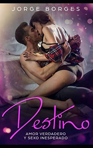 Destino: Amor Verdadero Y Sexo Inesperado (Paperback): Jorge Borges