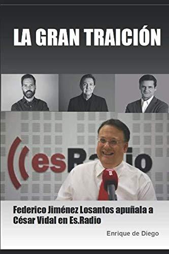 9781796392128: LA GRAN TRAICIÓN: Federico Jiménez Losantos apuñala a César Vidal en Es.Radio