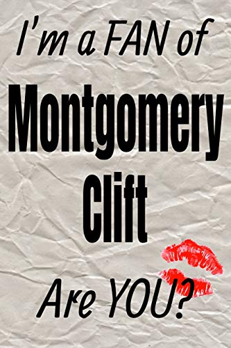 9781796478686: I'm a FAN of Montgomery Clift Are YOU? creative writing lined journal: Promoting fandom and creativity through journaling...one day at a time (Actors series)
