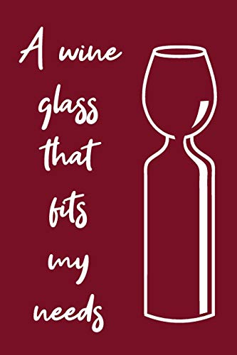 9781796577211: Wine Tasting Log Book To Note Down Taste, Vintage, Region, Aroma, Company, etc. | A Wine Glass That Fits My Needs