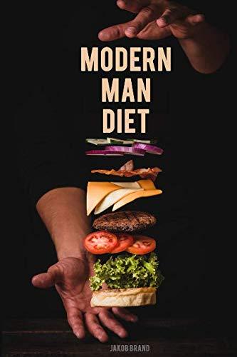 Modern Man Diet: Simple, erwiesene Ernährungsweise -: Brand, Jakob