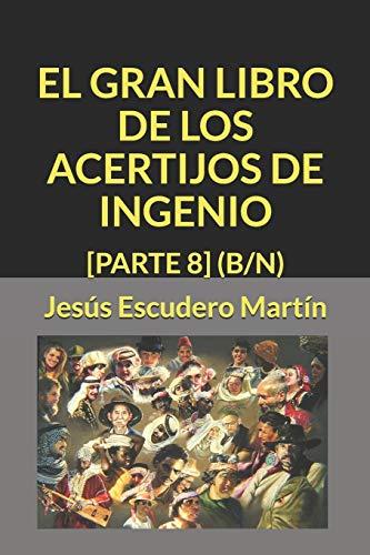 9781796682953: EL GRAN LIBRO DE LOS ACERTIJOS DE INGENIO: [PARTE 8] (B/N): 12 (2 - El GRAN LIBRO de los ACERTIJOS de ingenio (Tapa blanda) (B/N))