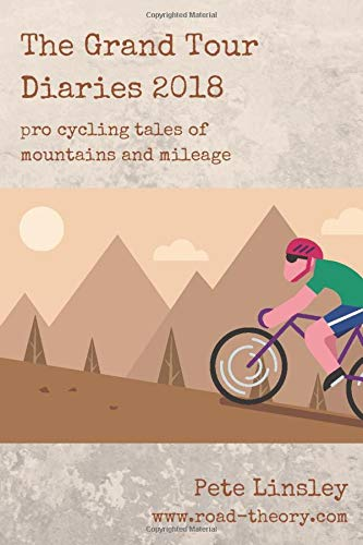 9781796825909: The Grand Tour Diaries 2018: Pro cycling tales of mountains and mileage