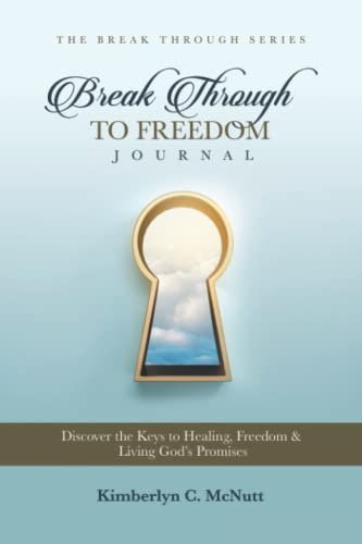 9781796920710: Break Through to Freedom Journal: Discover the keys to healing, freedom, and living God's promises (The Breakthrough Series)