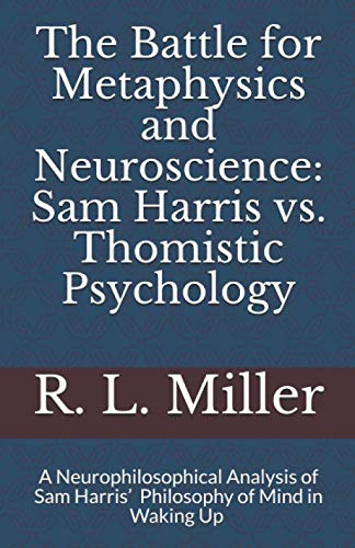 9781796941371: The Battle for Metaphysics and Neuroscience: Sam Harris vs. Thomistic Psychology: A Neurophilosophical Analysis of Sam Harris' Philosophy of Mind in Waking Up: 1