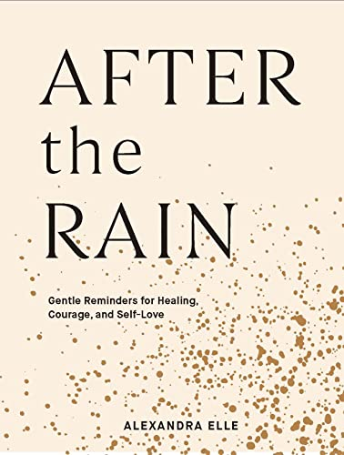 9781797200101: After the Rain: Gentle Reminders for Healing, Courage, and Self-Love