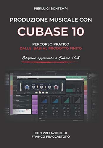 9781797555812: Produzione musicale con Cubase 10: Percorso pratico dalle basi al prodotto finito
