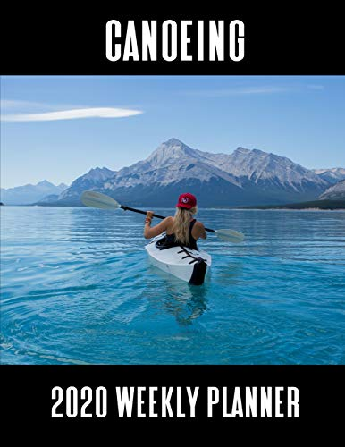 Publishing , Canoeing 2020 Weekly Planner: A 52-Week Calendar for Canoe Riders