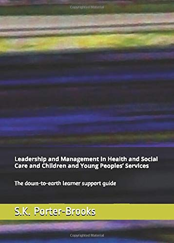 9781798063699: Leadership and Management in Health and Social Care and Children and Young Peoples' Services: The down-to-earth learner support guide