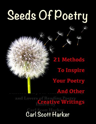 Seeds of Poetry: 21 Methods to Inspire: Harker, Carl Scott