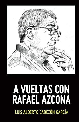A VUELTAS CON RAFAEL AZCONA: GARCÍA, LUIS ALBERTO