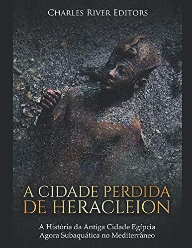 9781799042358: A Cidade Perdida de Heracleion:A História da Antiga Cidade Egípcia Agora Subaquática no Mediterrâneo