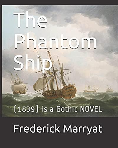 The Phantom Ship: (1839) Is a Gothic: Frederick Marryat