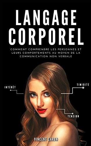 9781801252867: LANGAGE CORPOREL: Comment comprendre les personnes et leurs comportements au moyen de la communication non verbale