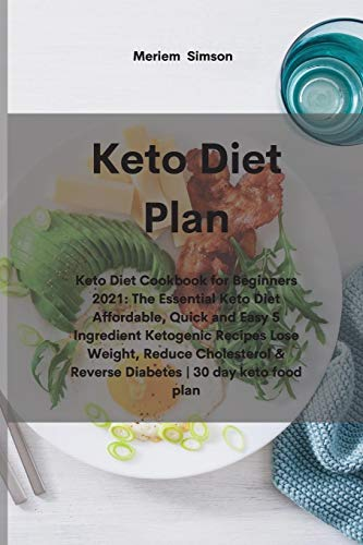9781801674379: Keto Diet Plan: Keto Diet Cookbook for Beginners 2021: The Essential Keto Diet Affordable, Quick and Easy 5 Ingredient Ketogenic Recipes Lose Weight, ... & Reverse Diabetes - 30 day keto food plan