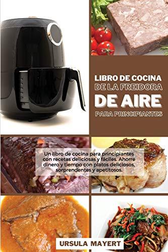 9781801751889: Libro de Cocina de la Freidora de Aire para Principiantes: Un libro de cocina para principiantes con recetas deliciosas y fáciles. Ahorre dinero y ... apetitosos (Air Fryer Cookbook for Beginners)