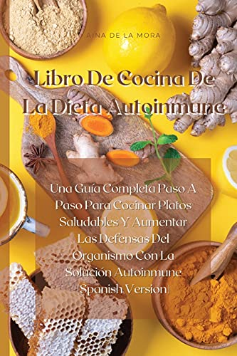 9781802521108: Libro De Cocina De La Dieta Autoinmune: Una Guía Completa Paso A Paso Para Cocinar Platos Saludables Y Aumentar Las Defensas Del Organismo Con La ... (Spanish Version) (Spanish Edition)