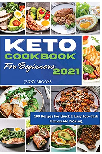 9781802682564: Keto Cookbook for Beginners 2021: 100 Recipes For Quick & Easy Low-Carb Homemade Cooking.