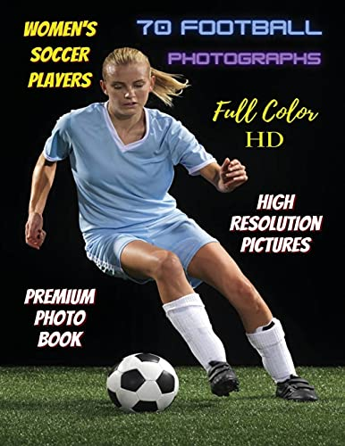 WOMEN'S SOCCER PLAYERS - 70 Football Photographs - Full Color Stock Photos - Premium Photo Book - High Resolution Pictures