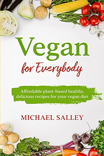 9781802936346: Vegan for Everybody: Affordable plant-based healthy, delicious recipes for your vegan diet