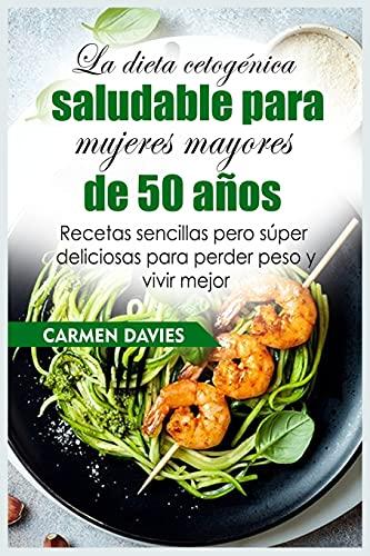9781803000336: La dieta cetogénica saludable para mujeres mayores de 50 años: Recetas sencillas pero súper deliciosas para perder peso y vivir mejor (Spanish Edition)
