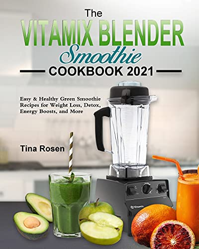9781803203959: The Vitamix Blender Smoothie Cookbook 2021: Easy & Healthy Green Smoothie Recipes for Weight Loss, Detox, Energy Boosts, and More