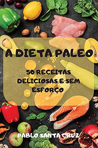 A Dieta Paleo 50 Receitas Deliciosas E Sem Esforço (Paperback) - Pablo Santa Cruz
