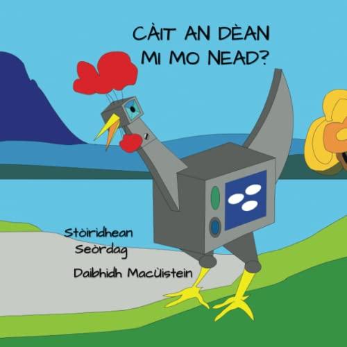 9781838028046: Càit An Dèan Mi Mo Nead? (Stòiridhean Seòrdag) (Scots Gaelic Edition)