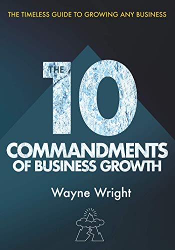 9781838168001: The 10 Commandments of Business Growth: The Timeless Guide to Growing any Business
