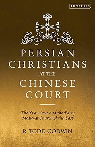 9781838600136: Persian Christians at the Chinese Court: The Xi'an Stele and the Early Medieval Church of the East (Library of Medieval Studies)