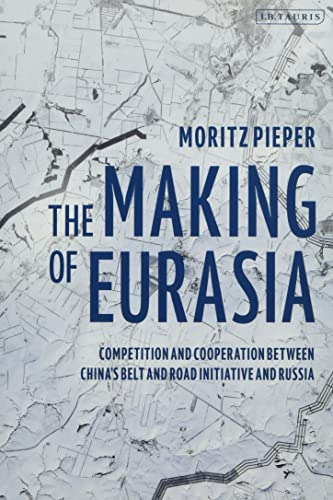 Germany) Pieper  Moritz (German Institute for International and Security Affairs (Stiftung Wissenschaft und Politik), The Making of Eurasia