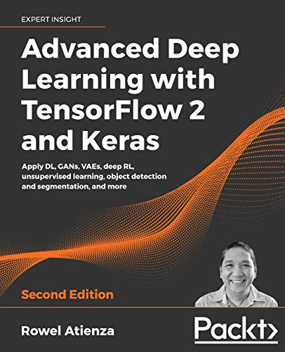 9781838821654: Advanced Deep Learning with TensorFlow 2 and Keras: Apply DL, GANs, VAEs, deep RL, unsupervised learning, object detection and segmentation, and more, 2nd Edition