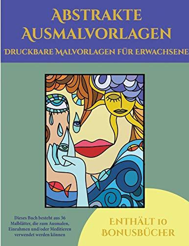 Druckbare Malvorlagen fur Erwachsene (Abstrakte Ausmalvorlagen): Dieses Buch besteht aus 36 Malblatter, die zum Ausmalen, Einrahmen und/oder Meditieren verwendet werden koennen: Dieses Buch kann fotokopiert, gedruckt und als PDF heruntergeladen werden und - Jessica Windham