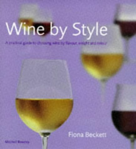 Wine by Style. A Practical Guide to Choosing Wine by Flavour, Body, and Colour