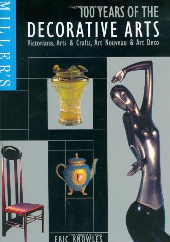 100 years of the Decorative arts. Victoriana, Arts and Crafts, Art Nouveau & Art Deco. Millers