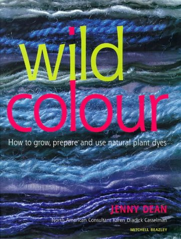 9781840000849: Wild Colour: Sources, Methods and Applications of Natural Dyeing