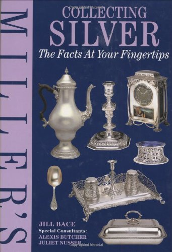 Miller's Collecting Silver: The Facts at Your Fingertips: Bace, Jill; Butcher, Alexis; Nusser, ...