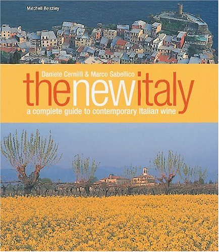 The New Italy: A Complete Guide to Contemporary Italian Wine: Cernilli, Daniele, Sabellico, Marco