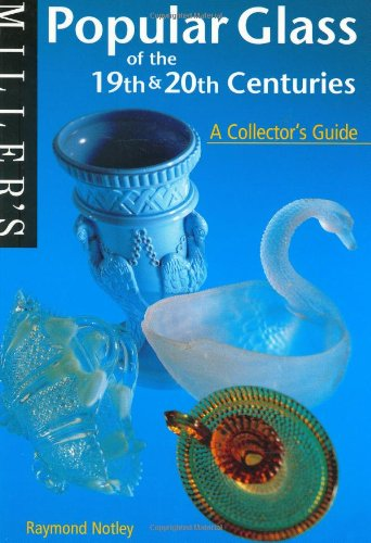 Popular Glass of the 19th & 20th Centuries: A Collector's Guide