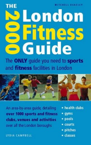 The London Fitness Guide 2000: The Only Guide You Need to Sports and Fitness Facilities in London (1840002107) by Beazley, Mitchell; Campbell, Lydia
