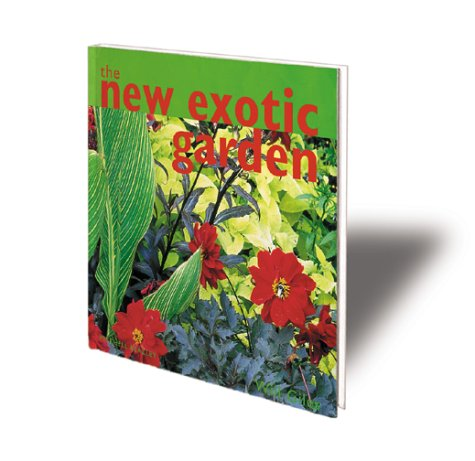 9781840002416: The New Exotic Garden: Creating An Exotic-Style Garden In A Temperate Climate