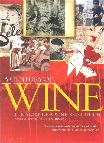 A Century of Wine: The Story of a Wine Revolution: Stephen Brook, Editor