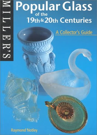 Miller's: Popular Glass of the 19th and 20th Centuries: A Collector's Guide (Miller's Collector's Guides) (1840002867) by Raymond Notley