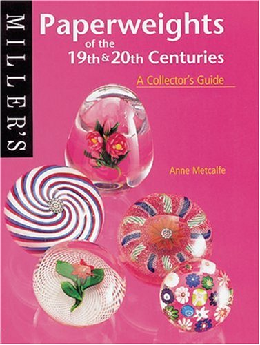 Miller's Paperweights of the 19th & 20th Centuries: A Collector's Guide (Miller'...